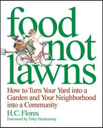 Food Not Lawns : How to Turn Your Yard Into a Garden and Your Neighborhood Into a Community - Heather Flores