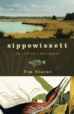 Sippewissett : Or, Life on a Salt Marsh - Tim Traver