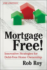 Mortgage Free! : Innovative Strategies for Debt-Free Home Ownership, 2nd Edition - Robert L. Roy