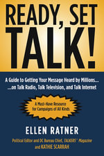 Ready, Set, Talk! : A Guide to Getting Your Message Heard by Millions on Talk Radio, Talk Television, and Talk Internet - Ellen Ratner