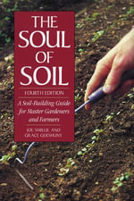 The Soul of Soil : A Soil-Building Guide for Master Gardeners and Farmers, 4th Edition - Joseph Smillie