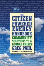 The Citizen-Powered Energy Handbook : Community Solutions to a Global Crisis - Greg Pahl
