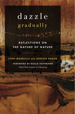 Dazzle Gradually : Reflections on the Nature of Nature - Lynn Margulis