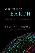 Animate Earth : Science, Intuition, and Gaia - Stephan Harding