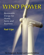 Wind Power : Renewable Energy for Home, Farm, and Business, 2nd Edition - Paul Gipe
