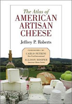 Atlas of American Artisan Cheese - Jeffrey Roberts