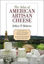Atlas of American Artisan Cheese - Jeffrey Roberts