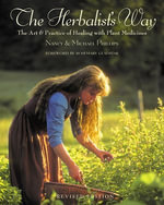 The Herbalist's Way : The Art and Practice of Healing with Plant Medicines - Nancy Phillips