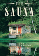 The Sauna : A Complete Guide to the Construction, Use, and Benefits of the Finnish Bath, 2nd Edition - Robert L. Roy