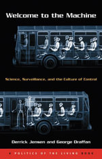 Welcome to the Machine : Science, Surveillance, and the Culture of Control - Derrick Jensen