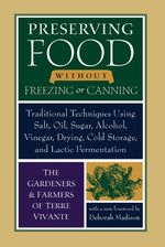Preserving Food without Freezing or Canning : Traditional Techniques Using Salt, Oil, Sugar, Alcohol, Vinegar, Drying, Cold Storage, and Lactic Ferment - The Gardeners and Farmers of Centre Terr
