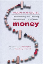 Money : Understanding and Creating Alternatives to Legal Tender - Thomas Greco