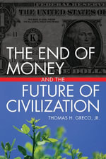The End of Money and the Future of Civilization - Thomas Greco