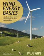 Wind Energy Basics : A Guide to Home and Community-Scale Wind-Energy Systems, 2nd Edition - Paul Gipe