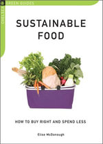 Sustainable Food : How to Buy Right and Spend Less - Elise McDonough