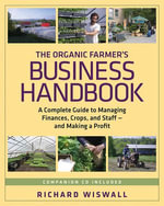 The Organic Farmer's Business Handbook : A Complete Guide to Managing Finances, Crops, and Staff - and Making a  Profit - Richard Wiswall