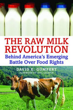 The Raw Milk Revolution : Behind America's Emerging Battle Over Food Rights - David E. Gumpert