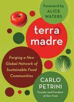 Terra Madre : Forging a New Global Network of Sustainable Food Communities - Carlo Petrini