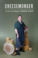 Cheesemonger : A Life on the Wedge - Gordon Edgar