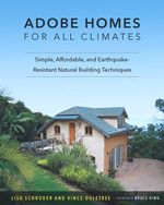 Adobe Homes for All Climates : Simple, Affordable, and Earthquake-Resistant Natural Building Techniques - Lisa Schroder