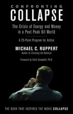 Confronting Collapse : The Crisis of Energy and Money in a Post Peak Oil World - Michael C. Ruppert