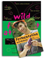 Wild Fermentation : The Flavor, Nutrition, and Craft of Life-Culture Foods - Sandor Ellix Katz
