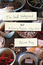 The Seed Underground : A Growing Revolution to Save Food - Janisse Ray