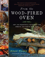 From the Wood-Fired Oven : New and Traditional Techniques for Cooking and Baking with Fire - Richard Miscovich