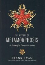 The Mystery of Metamorphosis : A Scientific Detective Story - Frank P Ryan