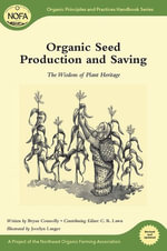 Organic Seed Production and Saving : The Wisdom of Plant Heritage - Bryan Connolly