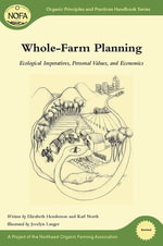 Whole-Farm Planning : Ecological Imperatives, Personal Values, and Economics - Elizabeth Henderson