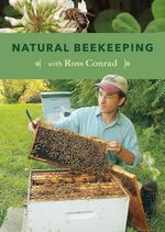 Natural Beekeeping : Organic Approaches to Modern Apiculture, 2nd Edition - Ross Conrad
