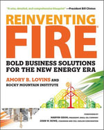 Reinventing Fire : Bold Business Solutions for the New Energy Era - Amory Lovins