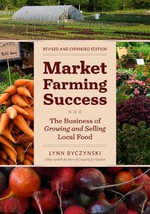 Market Farming Success : The Business of Growing and Selling Local Food - Lynn Byczynski