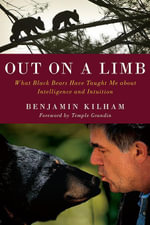 Out on a Limb : What Black Bears Have Taught Me about Intelligence and Intuition - Benjamin Kilham