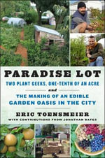 Paradise Lot : Two Plant Geeks, One-Tenth of an Acre, and the Making of an Edible Garden Oasis in the City - Eric Toensmeier