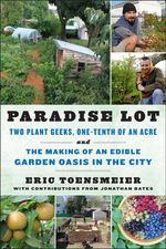 Paradise Lot : Two Plant Geeks, One-Tenth of an Acre and the Making of an Edible Garden Oasis in the City - Eric Toensmeier