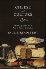 Cheese and Culture : A History of Cheese and its Place in Western Civilization - Paul Kindstedt