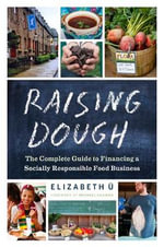 Raising Dough : The Complete Guide to Financing a Socially Responsible Food Business - Elizabeth U