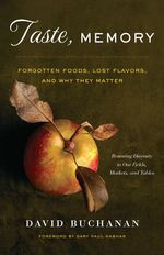 Taste, Memory : Forgotten Foods, Lost Flavors, and Why They Matter - David Buchanan
