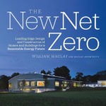 The New Net Zero : Leading-edge Design and Construction of Homes and Buildings for a Renewable Energy Future - Bill Maclay