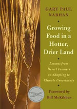Growing Food in a Hotter, Drier Land : Lessons from Desert Farmers on Adapting to Climate Uncertainty - Gary Paul Nabhan
