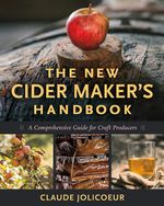 The New Cider Maker's Handbook : A Comprehensive Guide for Craft Producers - Claude Jolicoeur