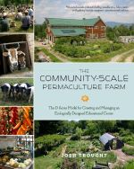 The Community-Scale Permaculture Farm : The D Acres Model for Creating and Managing an Ecologically Designed Educational Center - Josh Trought
