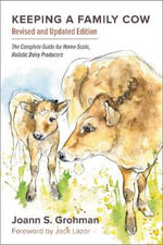 Keeping a Family Cow : The Complete Guide for Home-Scale, Holistic Dairy Producers - Joann S. Grohman
