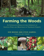 Farming the Woods : An Integrated Permaculture Approach to Growing Food and Medicinals in Temperate Forests - Ken Mudge