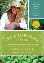 The Wild Wisdom of Weeds : 13 Plants for Human Survival - Katrina Blair