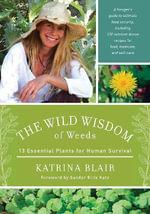 The Wild Wisdom of Weeds : 13 Plants for Human Survival - Katrina Blair