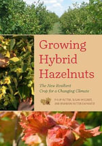 Growing Hybrid Hazelnuts : The New Resilient Crop for a Changing Climate - Philip Rutter