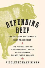 Defending Beef : The Case for Sustainable Meat Production - Nicolette Hahn Niman